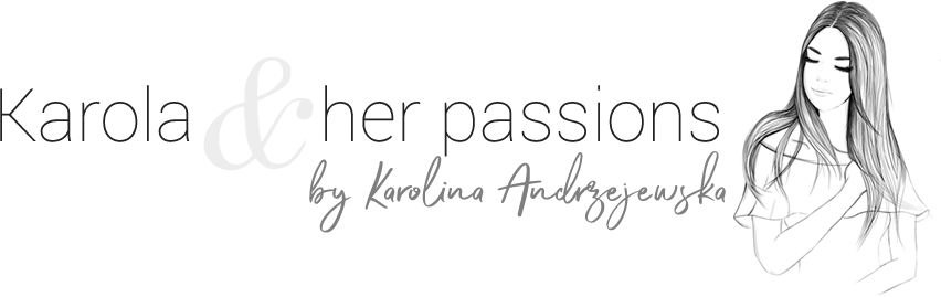 Blog lifestylowy - Karola and her passions